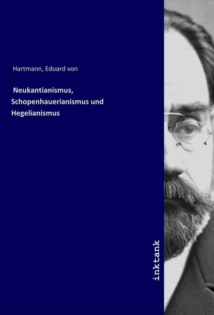Neukantianismus, Schopenhauerianismus und Hegelianismus als Buch (kartoniert)