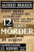 12 Ferienmörder im August 2019: Sammelband 12 Krimis