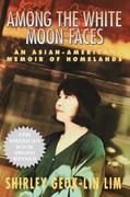 Among the White Moon Faces: An Asian-American Memoir of Homelands