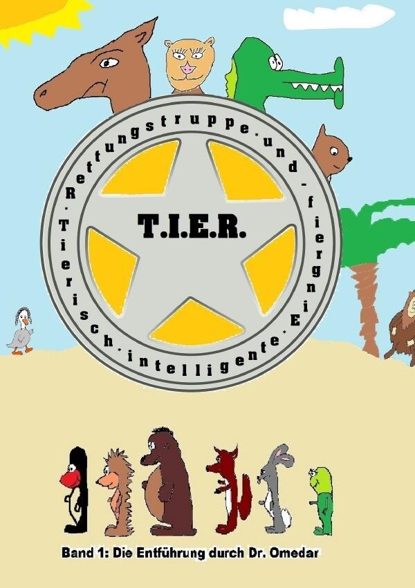 T.I.E.R.- Tierisch intelligente Eingreif- und Rettungstruppe Band 1- Die Entführung durch Dr. Omedar als Buch (kartoniert)
