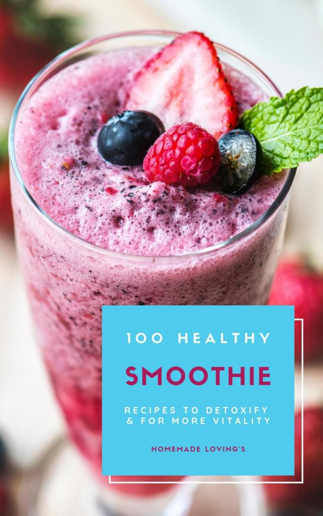 100 Healthy Smoothie Recipes To Detoxify And For More Vitality (Diet Smoothie Guide For Weight Loss And Feeling Great In Your Body) als eBook epub