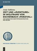 Zeit und >âventiure< in Wolframs von Eschenbach >Parzival<