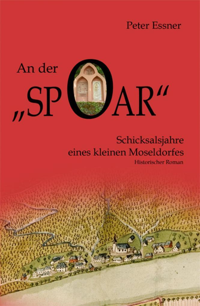 An der Spoar - Schicksalsjahre eines kleinen Moseldorfes als eBook epub