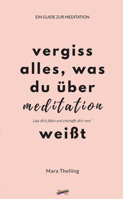 Vergiss alles, was du über Meditation weißt als Buch (kartoniert)
