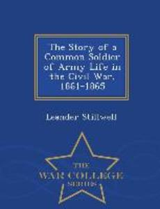 The Story of a Common Soldier of Army Life in the Civil War, 1861-1865 - War College Series als Taschenbuch