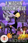 A Witchin' Hallows' Eve: Magic and Mayhem Universe (Magick and Chaos, #10)