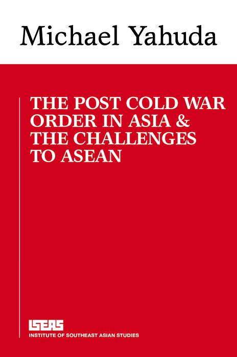 The Post Cold War Order in Asia and the Challenge to ASEAN als eBook pdf