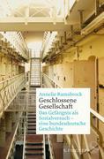 Geschlossene Gesellschaft. Das Gefängnis als Sozialversuch - eine bundesdeutsche Geschichte