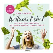 Wellness Rebel. Diätbullshit erkennen und Essen wieder lieben lernen