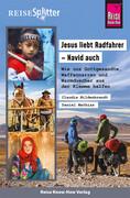 Reise Know-How ReiseSplitter: Jesus liebt Radfahrer - Navid auch. Wie uns Gottgesandte, Waffennarren und Warmduscher aus der Klemme halfen
