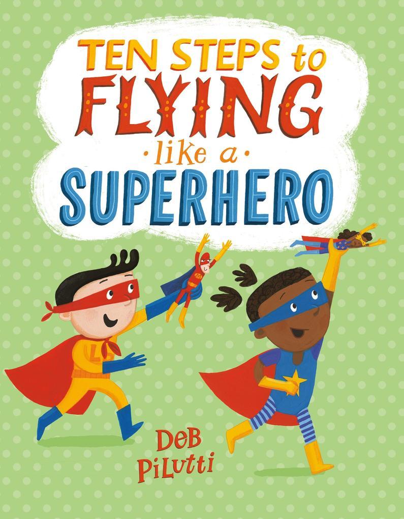Ten Steps to Flying Like a Superhero als Buch (gebunden)