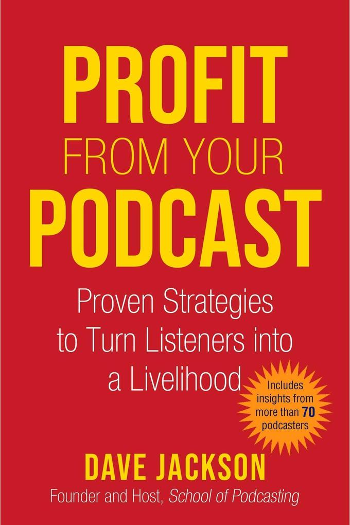 Profit from Your Podcast: Proven Strategies to Turn Listeners Into a Livelihood als Taschenbuch
