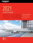 Airframe Test Guide 2021: Pass Your Test and Know What Is Essential to Become a Safe, Competent Amt from the Most Trusted Source in Aviation Tra