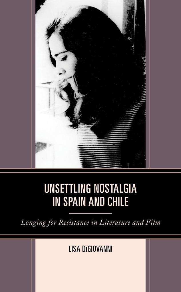 Unsettling Nostalgia in Spain and Chile als eBook epub