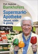 Prof. Bankhofers Supermarkt-Apotheke. Gesund und schön mit günstigen Lebensmitteln. Der Einkaufsberater für bewusste Verbraucher. Gesundheits- und Pflegetipps für Alltags- und Altersbeschwerden, Volkskrankheiten und chronische Leiden