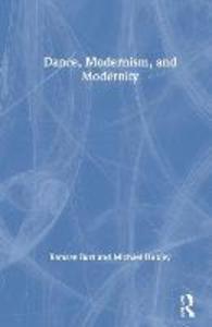 Dance, Modernism, and Modernity als Buch (gebunden)