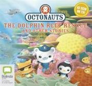 Octonauts: The Dolphin Reef Rescue and other stories