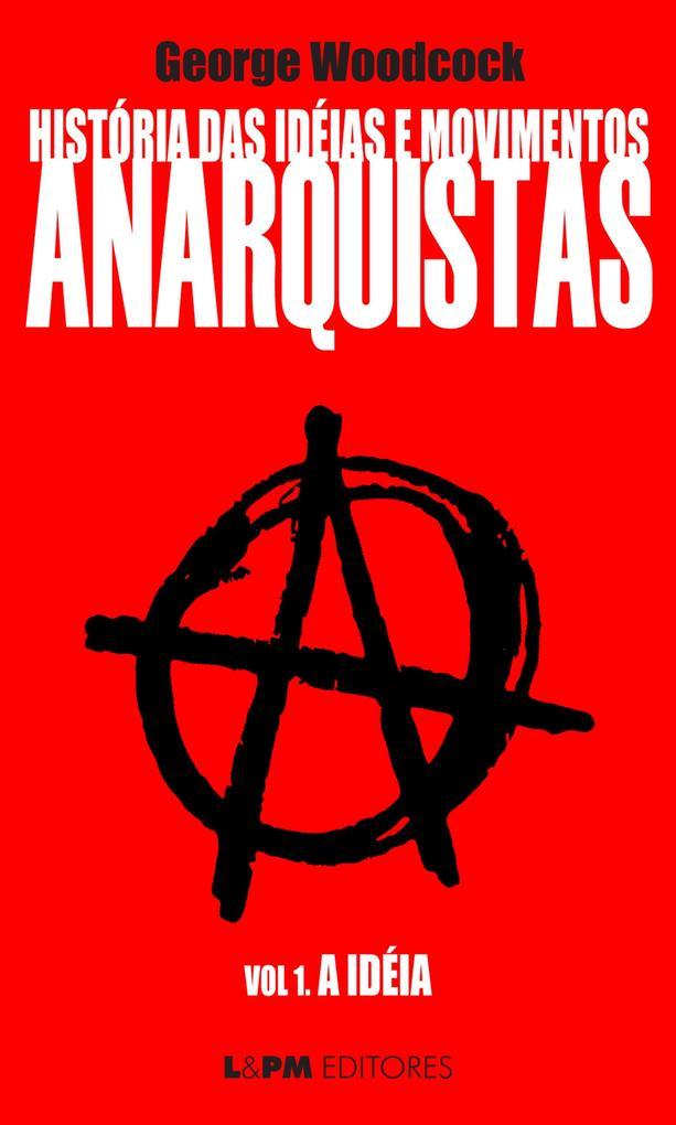 História das idéias e movimentos Anarquistas: A Idéia (Volume 1) als eBook epub