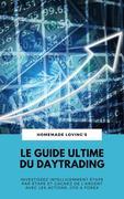 Le Guide Ultime Du Daytrading: Investissez Intelligemment Étape Par Étape Et Gagnez De L'argent Avec Les Actions, CFD & Forex