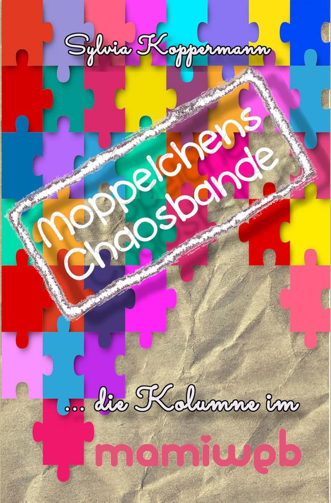 Moppelchens Chaosbande - die Kolumne im mamiweb als eBook epub