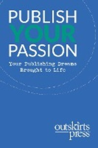 Outskirts Press Presents Publish Your Passion als Taschenbuch