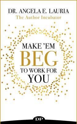 Make 'Em Beg To Work For You als eBook epub