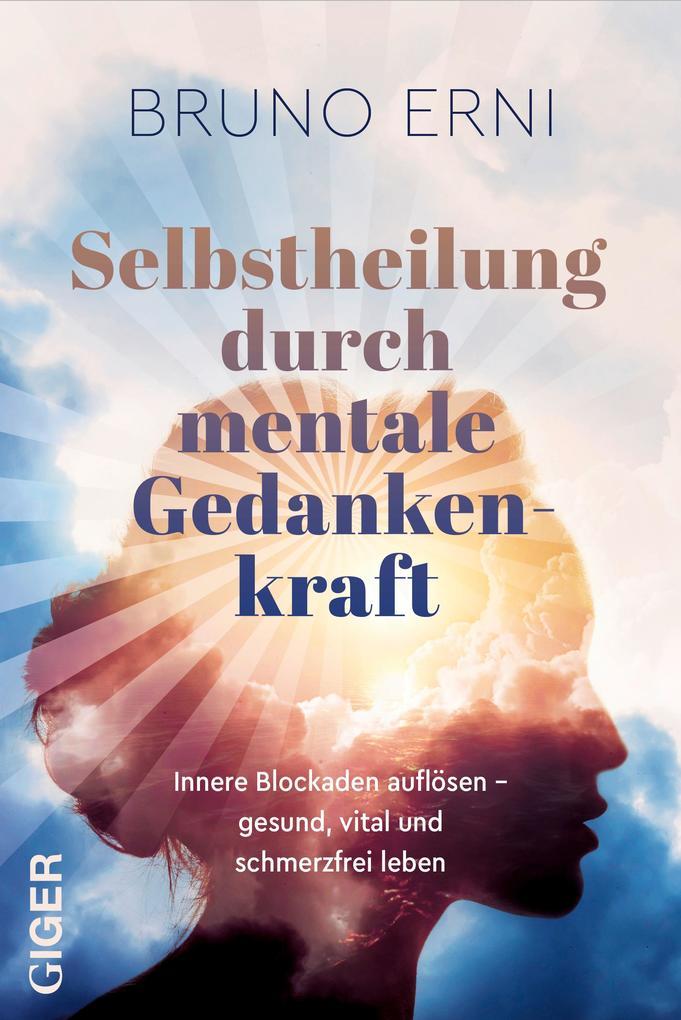 Selbstheilung durch mentale Gedankenkraft als Buch (kartoniert)