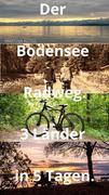 Der Bodensee Radweg rund um den Bodensee - 3 Länder in 5 Tagen