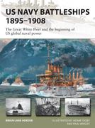 US Navy Battleships 1895-1908: The Great White Fleet and the Beginning of Us Global Naval Power