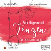 Vom Stolpern und Tanzen - Das Leben, Jesus und ich (ungekürzt)