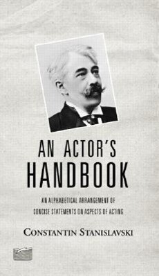 An Actor's Handbook: An Alphabetical Arrangement of Concise Statements on Aspects of Acting, Reissue of First Edition als Taschenbuch