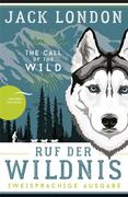 Ruf der Wildnis - The Call of the Wild (zweisprachige Ausgabe, dt.-engl.)
