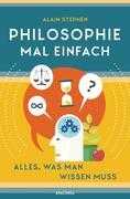 Philosophie mal einfach (für Einsteiger, Anfänger und Studierende)
