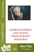 ELIMINATE STRESS AND ANXIETY FROM YOUR LIFE