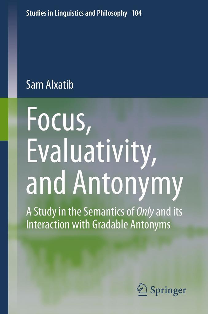 Focus, Evaluativity, and Antonymy als Buch (gebunden)