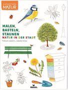 Expedition Natur: Malen, Basteln, Staunen - Natur in der Stadt