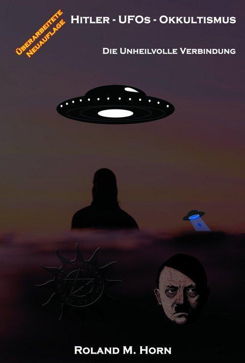 Hitler - UFOs - Okkultismus: Die unheilvolle Verbindung als eBook epub