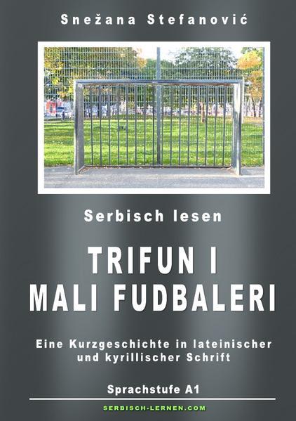 """Serbisch: Kurzgeschichte """"Trifun i mali fudbaleri"""" Sprachstufe A1 als Buch (kartoniert)"""