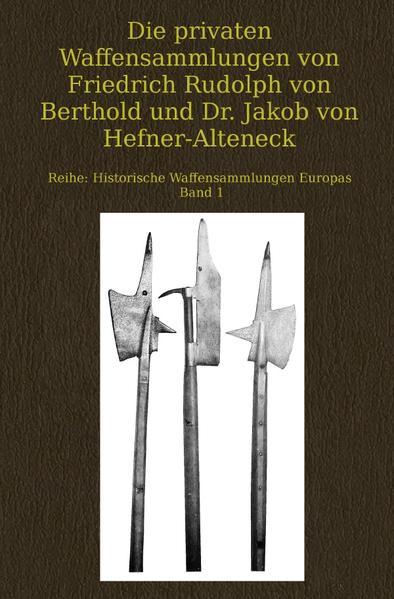 Die privaten Waffensammlungen von Friedrich Rudolph von Berthold und Dr. Jakob von Hefner-Alteneck als Buch (kartoniert)
