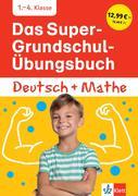 Das Super-Grundschul-Übungsbuch Deutsch und Mathe 1. - 4. Klasse
