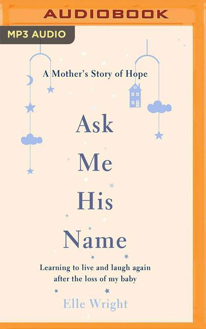 Ask Me His Name: Learning to Live and Laugh Again After the Loss of My Baby.pdf