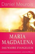 Maria Magdalena - das wahre Evangelium