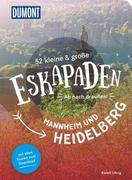 52 kleine & große Eskapaden Mannheim und Heidelberg