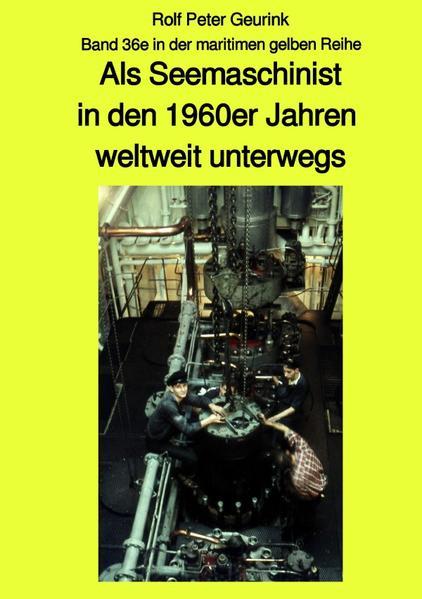 Als Seemaschinist in den 1960er Jahren weltweit unterwegs - Band 36e in der maritimen gelben Reihe b als Buch (kartoniert)