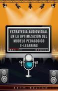 Estrategia audiovisual en la optimización del modelo pedagógico e-learning: Estrategia audiovisual en la optimización del modelo pedagógico e-learning