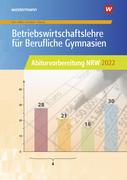 Betriebswirtschaftslehre für Berufliche Gymnasien. Arbeitsheft. Abiturvorbereitung 2022. Nordrhein-Westfalen