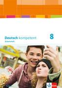 Deutsch kompetent 8. Ausgabe Bayern. Arbeitsheft mit Lösungen Klasse 8