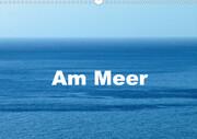 Am Meer (Wandkalender 2021 DIN A3 quer)