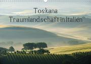 Toskana - Traumlandschaft in Italien (Wandkalender 2021 DIN A3 quer)