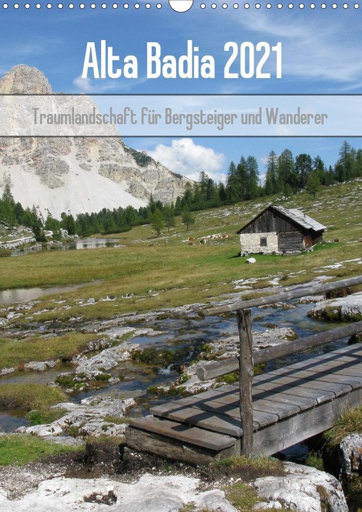 Alta Badia - Traumlandschaft für Bergsteiger und Wanderer (Wandkalender 2021 DIN A3 hoch) als Kalender